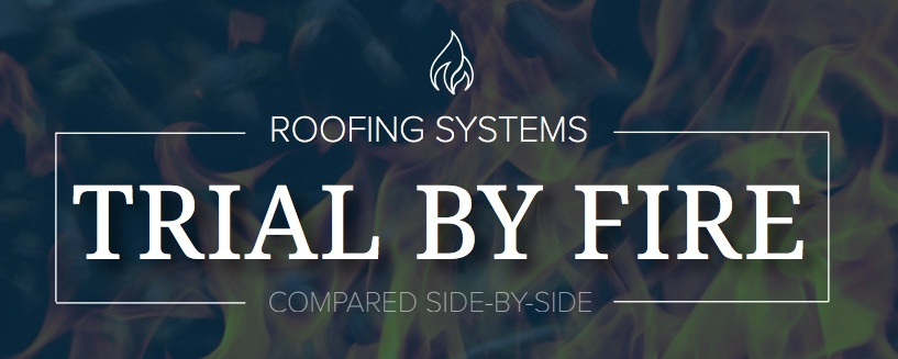 Trial By Fire-Roofing Systems Compared Side-By-Side